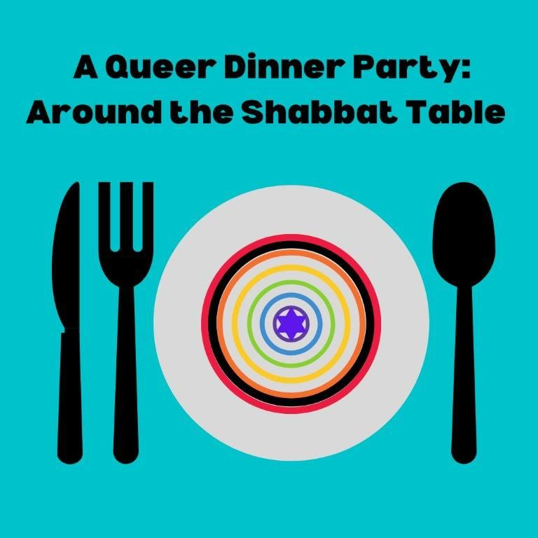 A Queer Dinner Part: Around the Shabbat Table