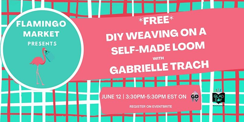 Text: Free DIY weaving on a self-made loom with Gabrielle Trach. June 12 from 3:00 PM to 5:30 PM on GDTV, Register on EventBrite